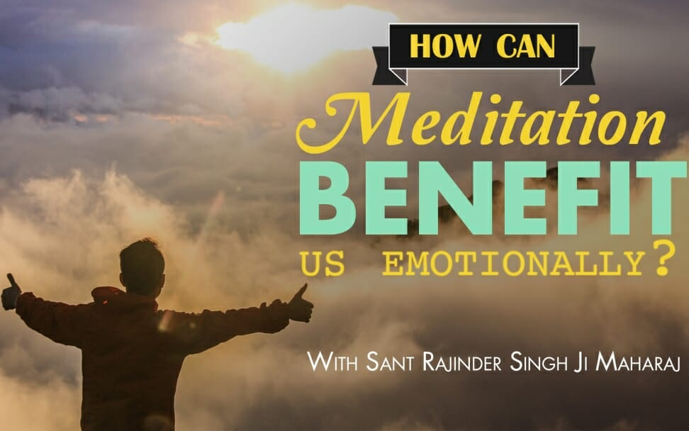 How Can Meditation Benefit Us Emotionally?