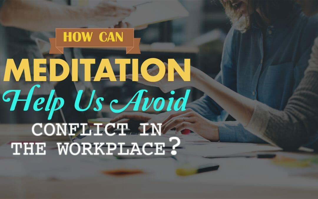 How Can Meditation Help Us Deal With Conflict at Work?