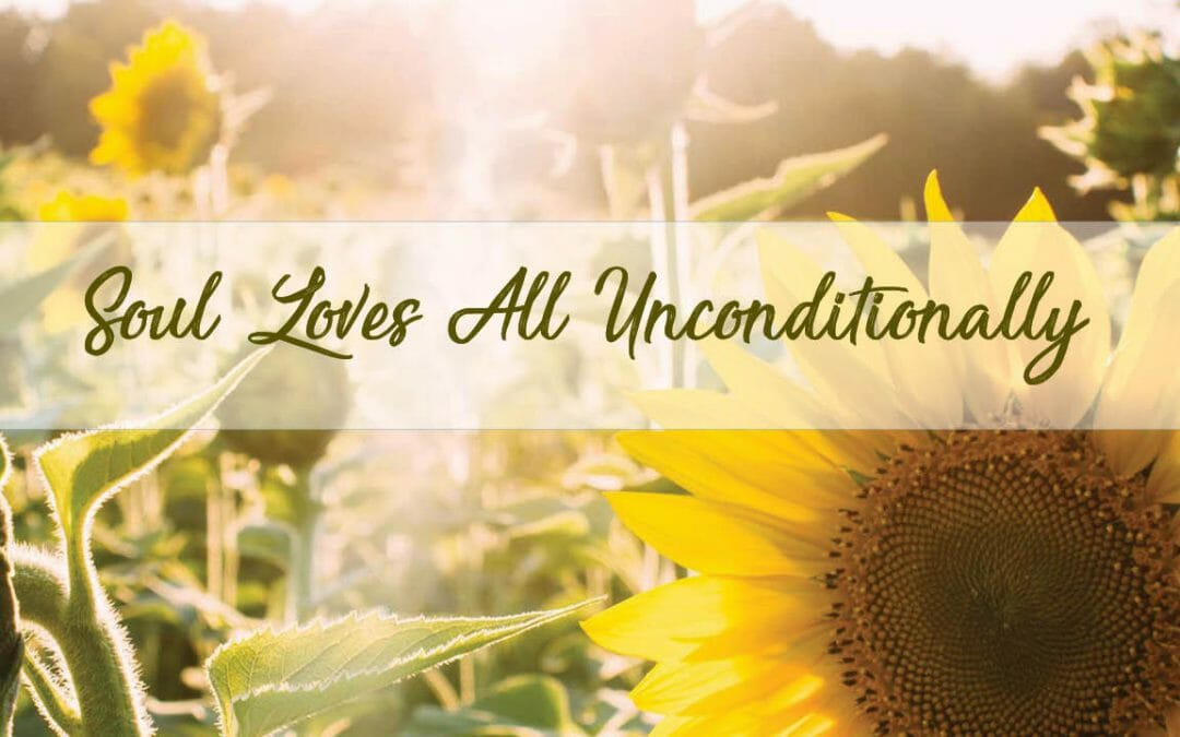 Soul Loves All Unconditionally