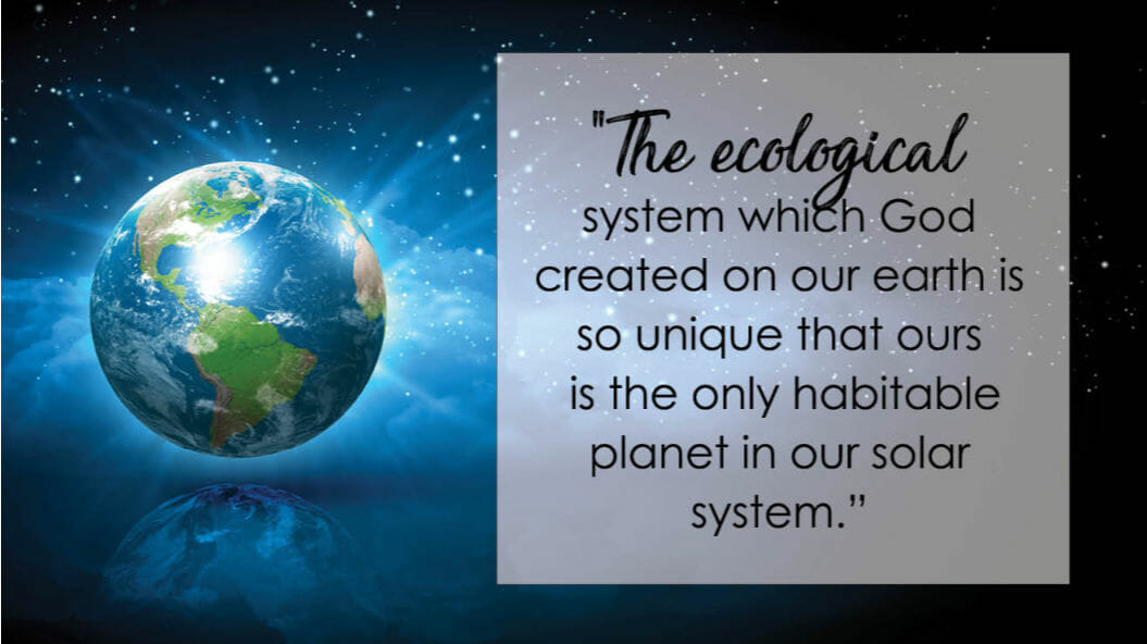 """The ecological system which God created on our earth is so unique that ours is the only habitable planet in our solar system."" - Sant Rajinder Singh Ji"