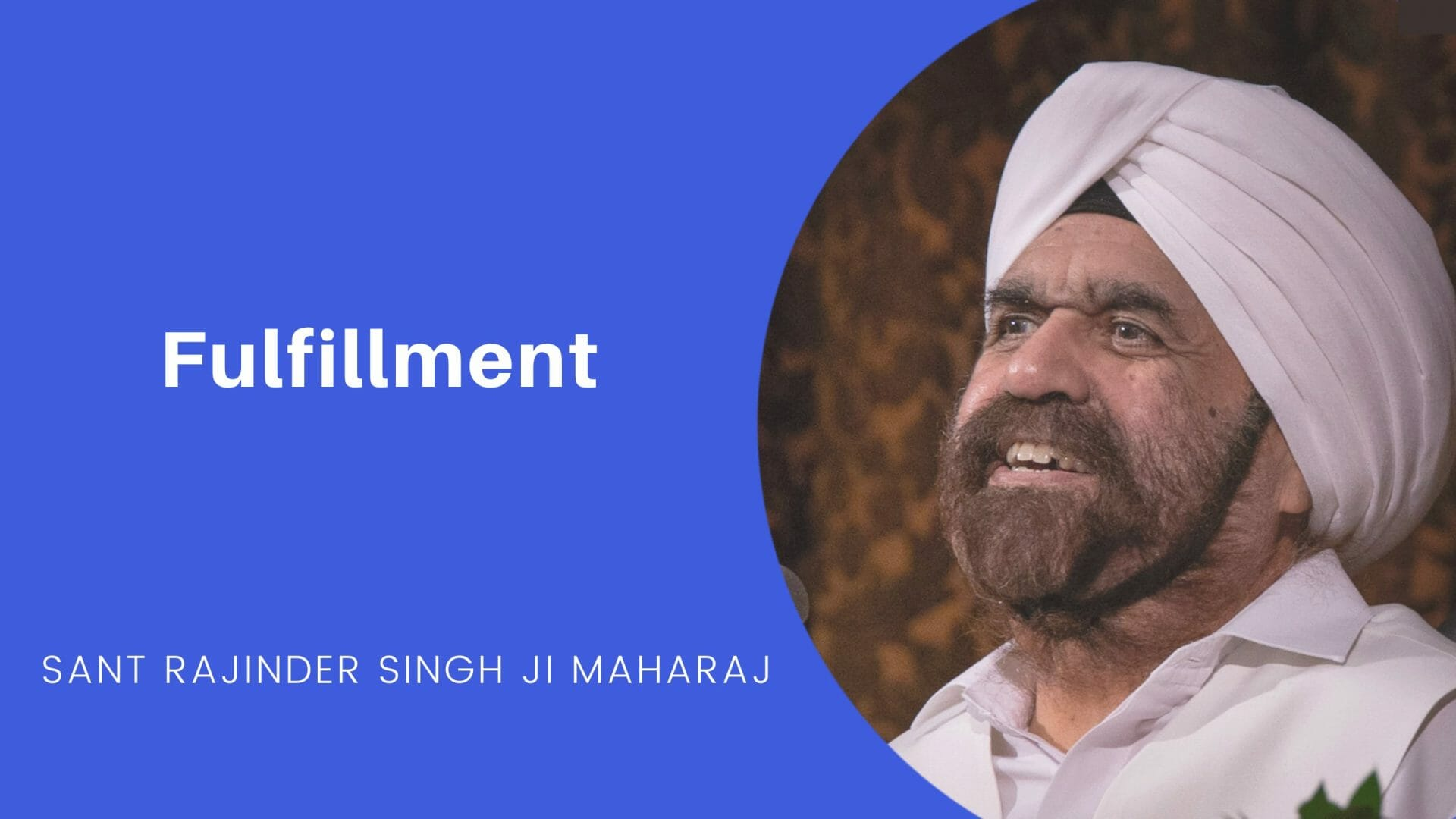 Fulfillment - an excerpt from a talk by Sant Rajinder Singh Ji Maharaj