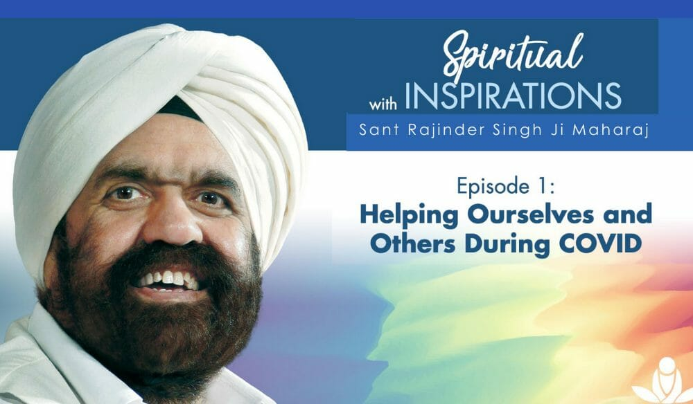 Sant Rajinder Singh Ji Maharaj Offers a Series of Weekly Podcasts, Words of Inspiration to Help Us through Trying Times